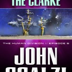 The Human Division Episode #5: Tales from the Clarke by John Scalzi – Phew