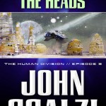 The Human Division Episode #3: We Only Need the Heads by John Scalzi Leaves This Reader Begging For More